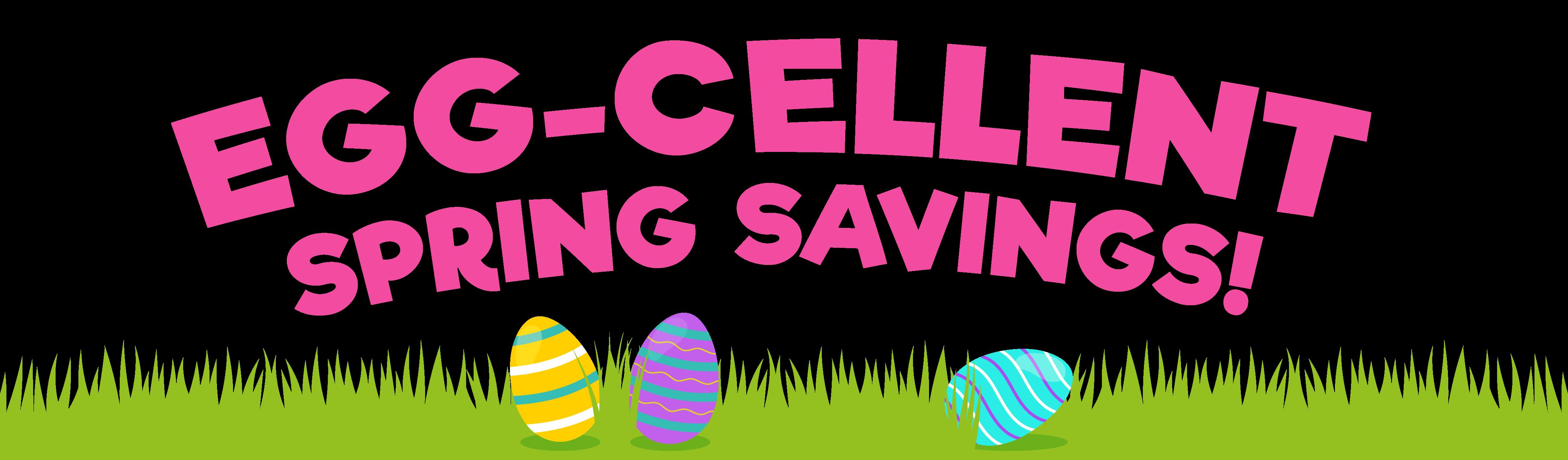 Egg-Cellent Spring Savings!